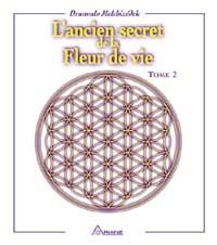 L'ancien secret de la fleur de vie. Tome 2-0