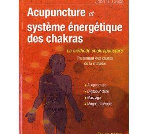 Acupuncture et le système énergetique des chakras : Traitement des causes de la maladie. Acupunture, Digipuncture, Massage, Magnétothérapie -0
